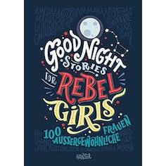 Good Night Stories for Rebel Girls: 100 außergewöhnliche Frauen